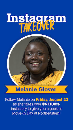 Instagram takeover: Follow Melanie Glover on Friday August 23 as she takes over @neiulife instastory to give you a peek at move-in day at Northeastern!