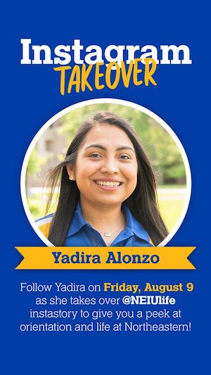 "Yadira Alonzo smiles on a slide that reads ""Instagram takeover: Yadira Alonzo. Follow Yadira on Friday, August 9, as she takes over @NEIUlife instastory to give you a peek at orientation and life at Northeastern!"""